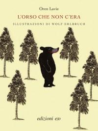 L'orso che non c'era,  Oren Lavie,  Wolf Erlbruch,  Edizioni e/o, 2014.