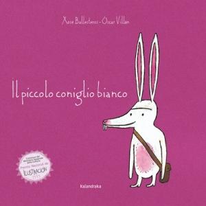 Il piccolo coniglio bianco di Xosé Ballesteros e Óscar Villán, Kalandraka, 2008