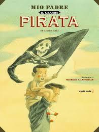 'Mio padre, il grande pirata' di Calì - Quarello, Orecchio Acerbo,